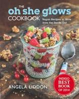 Oh She Glows Cookbook by Angela Liddon